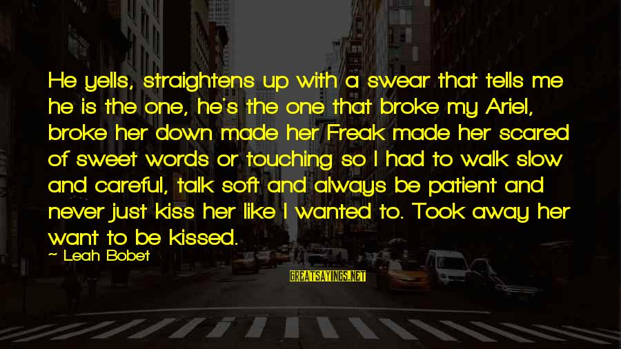 He Broke Up Me Sayings By Leah Bobet: He yells, straightens up with a swear that tells me he is the one, he's