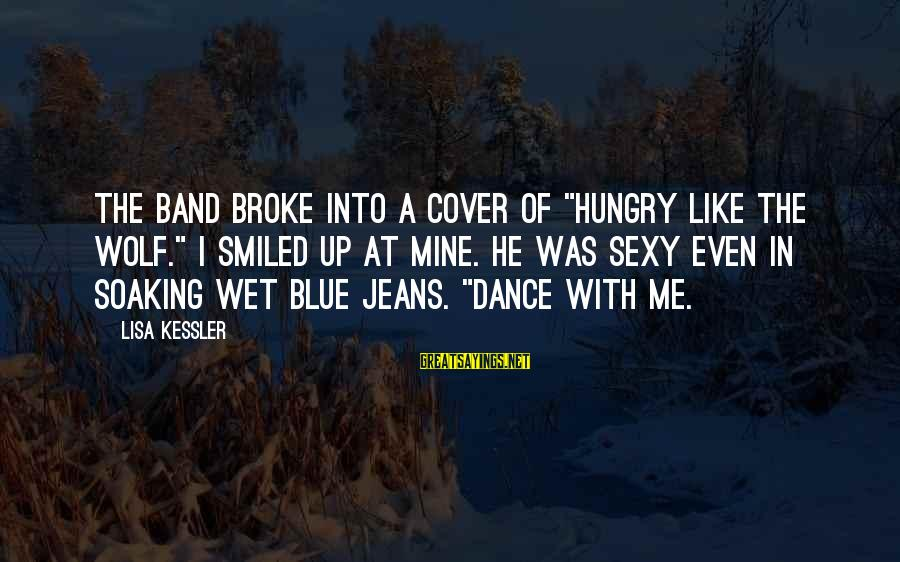 """He Broke Up Me Sayings By Lisa Kessler: The band broke into a cover of """"Hungry Like the Wolf."""" I smiled up at"""