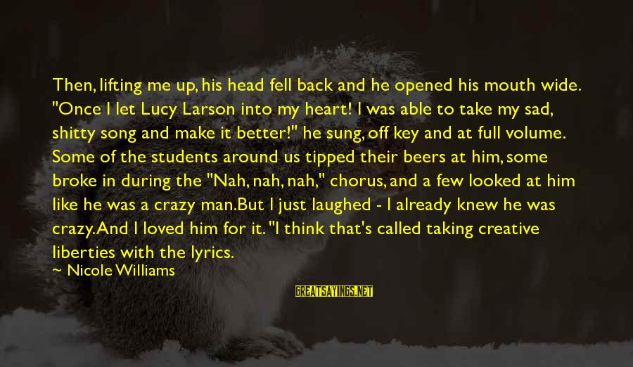 """He Broke Up Me Sayings By Nicole Williams: Then, lifting me up, his head fell back and he opened his mouth wide. """"Once"""
