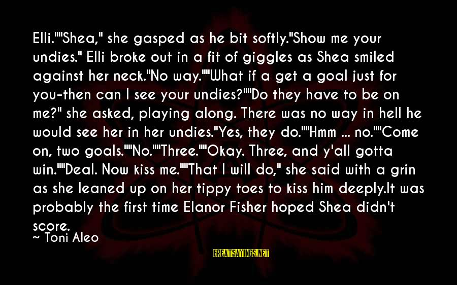 """He Broke Up Me Sayings By Toni Aleo: Elli.""""""""Shea,"""" she gasped as he bit softly.""""Show me your undies."""" Elli broke out in a"""