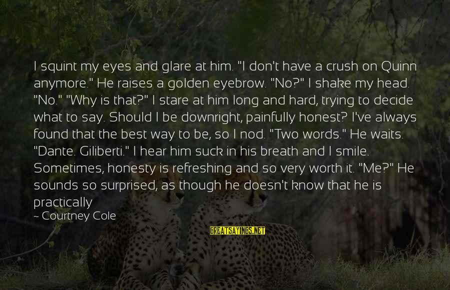 "He Don't Love You Anymore Sayings By Courtney Cole: I squint my eyes and glare at him. ""I don't have a crush on Quinn"