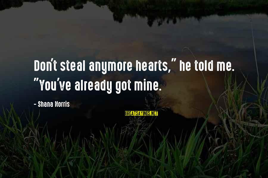"He Don't Love You Anymore Sayings By Shana Norris: Don't steal anymore hearts,"" he told me. ""You've already got mine."