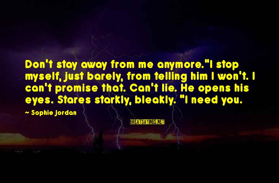 "He Don't Love You Anymore Sayings By Sophie Jordan: Don't stay away from me anymore.""I stop myself, just barely, from telling him I won't."