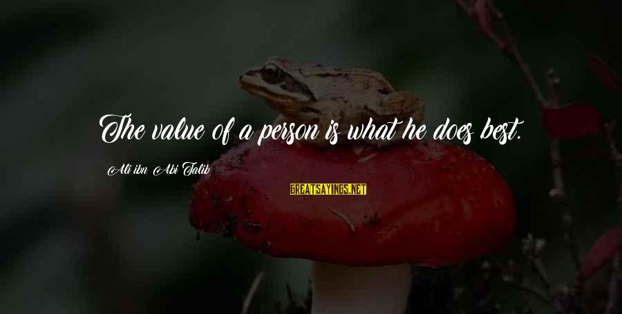 He Is The Best Person Sayings By Ali Ibn Abi Talib: The value of a person is what he does best.