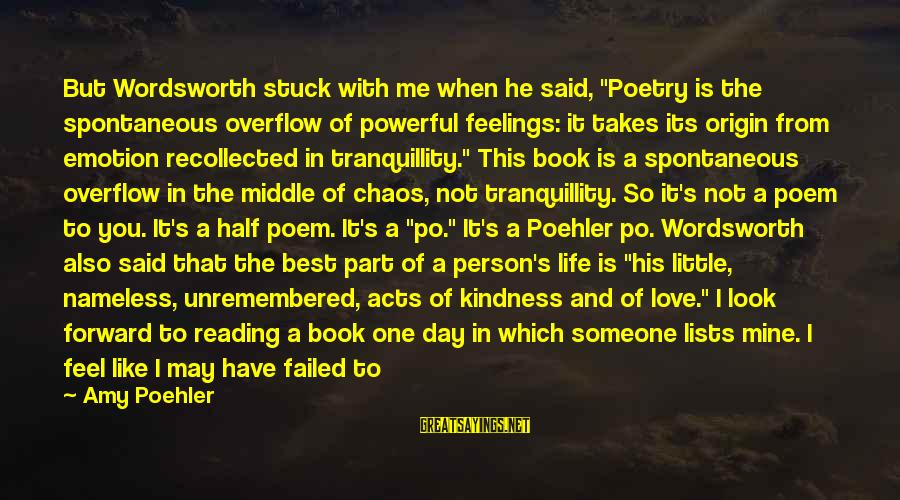 """He Is The Best Person Sayings By Amy Poehler: But Wordsworth stuck with me when he said, """"Poetry is the spontaneous overflow of powerful"""