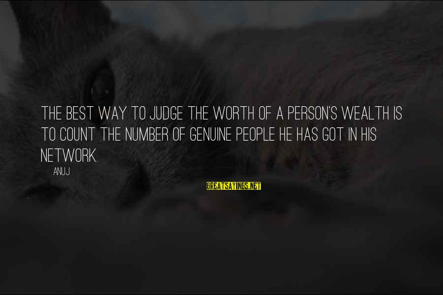 He Is The Best Person Sayings By Anuj: The best way to judge the worth of a person's wealth is to count the