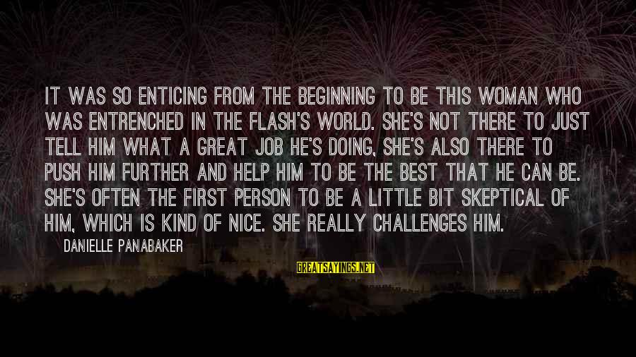 He Is The Best Person Sayings By Danielle Panabaker: It was so enticing from the beginning to be this woman who was entrenched in