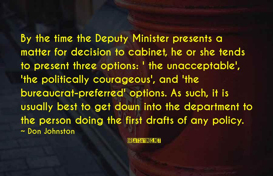 He Is The Best Person Sayings By Don Johnston: By the time the Deputy Minister presents a matter for decision to cabinet, he or