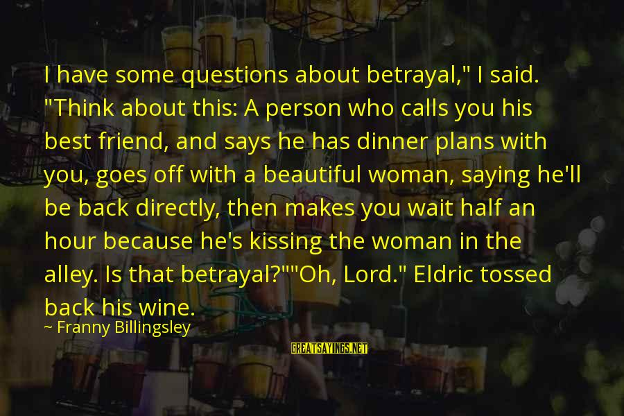 """He Is The Best Person Sayings By Franny Billingsley: I have some questions about betrayal,"""" I said. """"Think about this: A person who calls"""