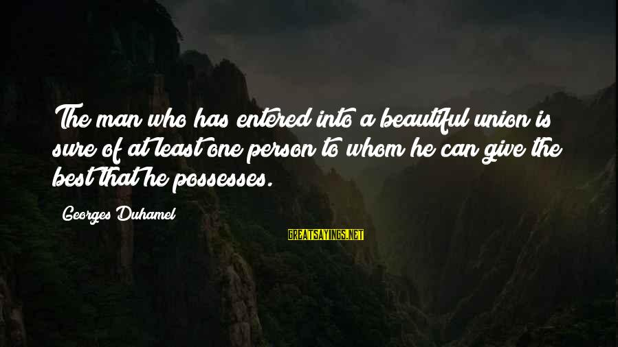 He Is The Best Person Sayings By Georges Duhamel: The man who has entered into a beautiful union is sure of at least one