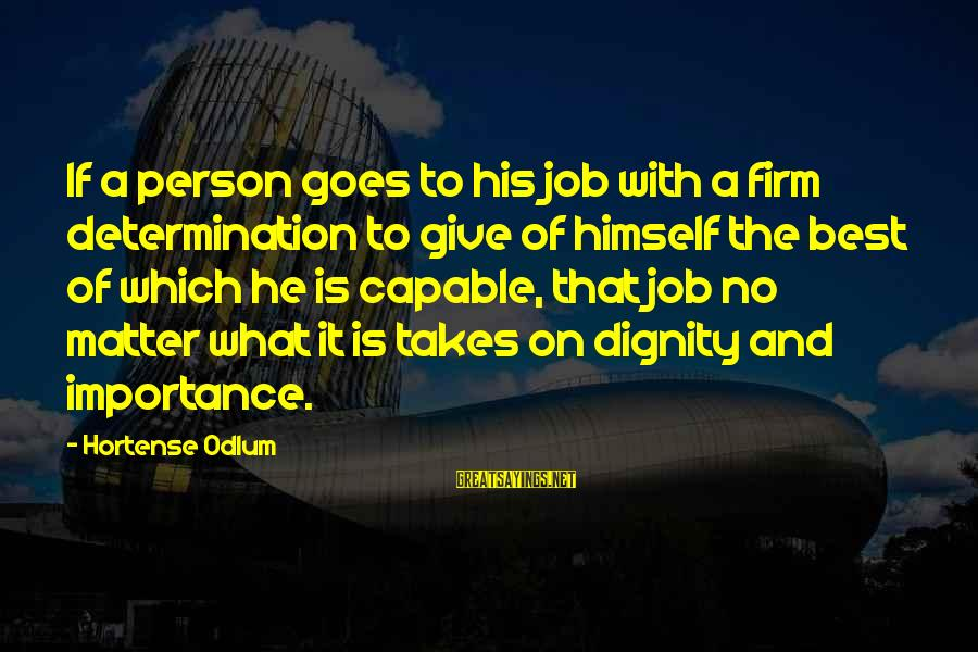 He Is The Best Person Sayings By Hortense Odlum: If a person goes to his job with a firm determination to give of himself