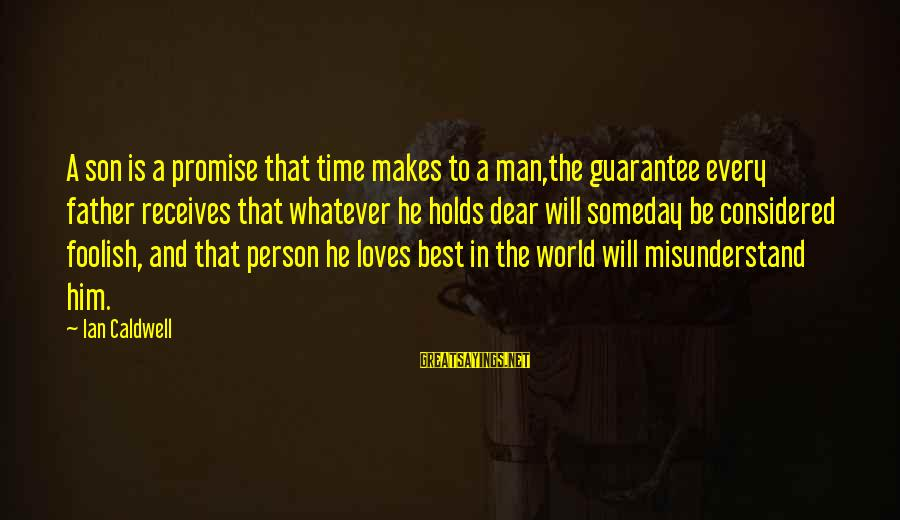 He Is The Best Person Sayings By Ian Caldwell: A son is a promise that time makes to a man,the guarantee every father receives