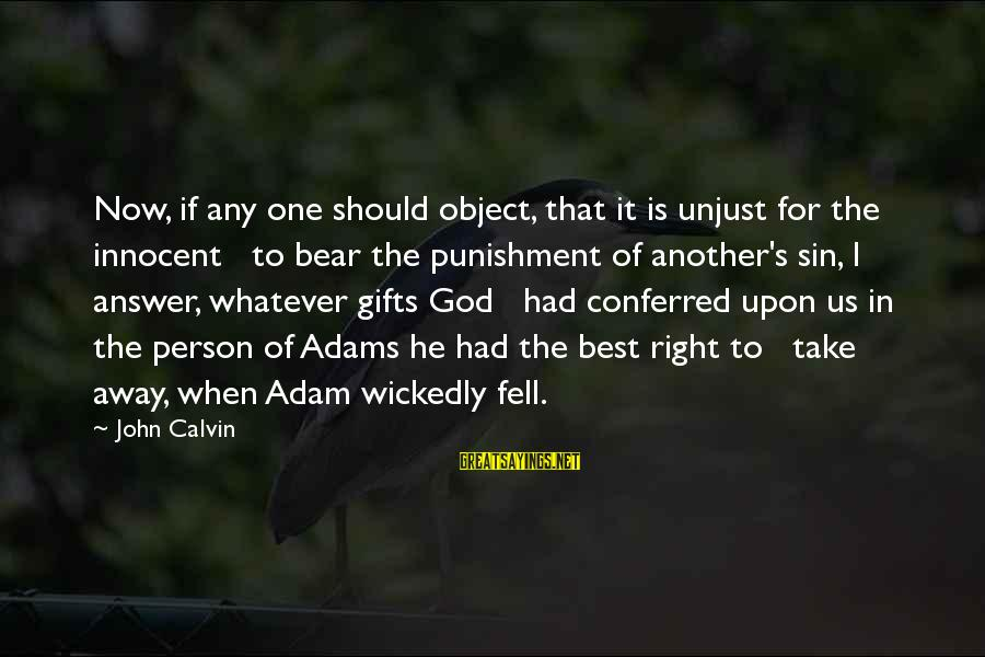 He Is The Best Person Sayings By John Calvin: Now, if any one should object, that it is unjust for the innocent to bear