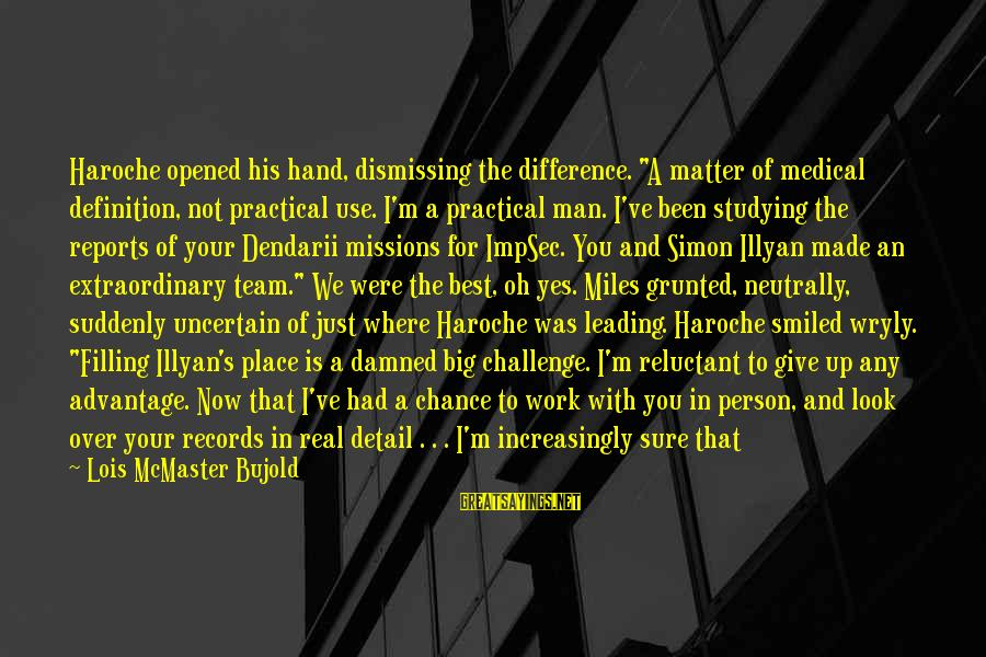 """He Is The Best Person Sayings By Lois McMaster Bujold: Haroche opened his hand, dismissing the difference. """"A matter of medical definition, not practical use."""