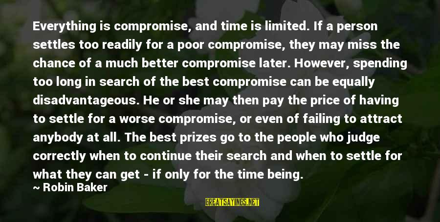 He Is The Best Person Sayings By Robin Baker: Everything is compromise, and time is limited. If a person settles too readily for a