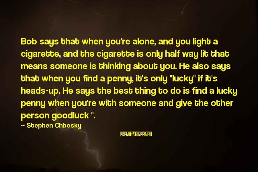 He Is The Best Person Sayings By Stephen Chbosky: Bob says that when you're alone, and you light a cigarette, and the cigarette is