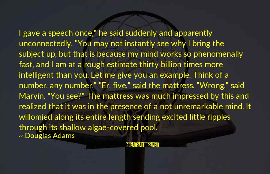 """He Was Wrong Sayings By Douglas Adams: I gave a speech once,"""" he said suddenly and apparently unconnectedly. """"You may not instantly"""