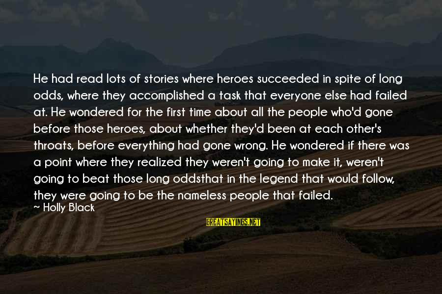 He Was Wrong Sayings By Holly Black: He had read lots of stories where heroes succeeded in spite of long odds, where