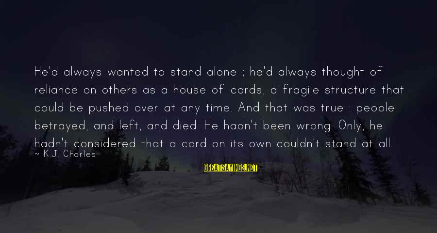 He Was Wrong Sayings By K.J. Charles: He'd always wanted to stand alone ; he'd always thought of reliance on others as