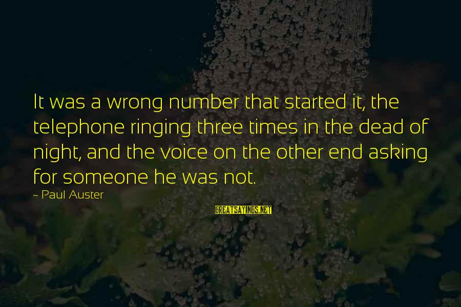 He Was Wrong Sayings By Paul Auster: It was a wrong number that started it, the telephone ringing three times in the