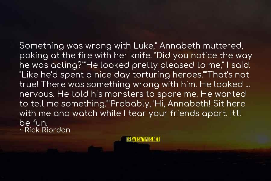 """He Was Wrong Sayings By Rick Riordan: Something was wrong with Luke,"""" Annabeth muttered, poking at the fire with her knife. """"Did"""