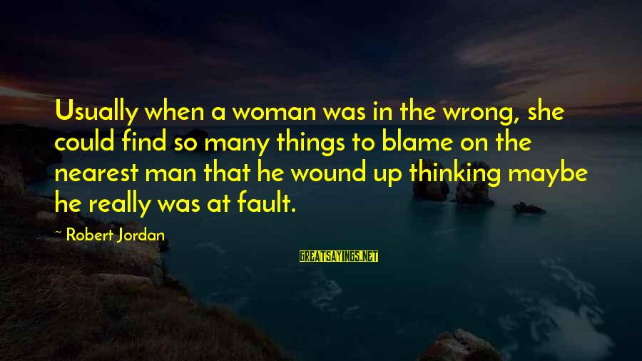 He Was Wrong Sayings By Robert Jordan: Usually when a woman was in the wrong, she could find so many things to