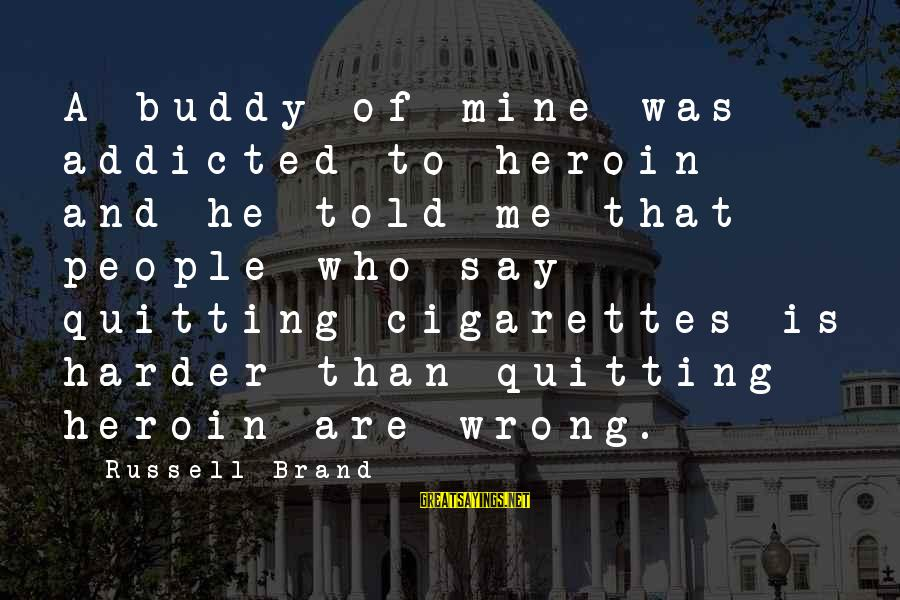 He Was Wrong Sayings By Russell Brand: A buddy of mine was addicted to heroin and he told me that people who