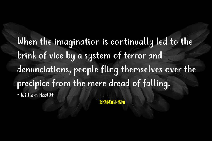Heacen Sayings By William Hazlitt: When the imagination is continually led to the brink of vice by a system of