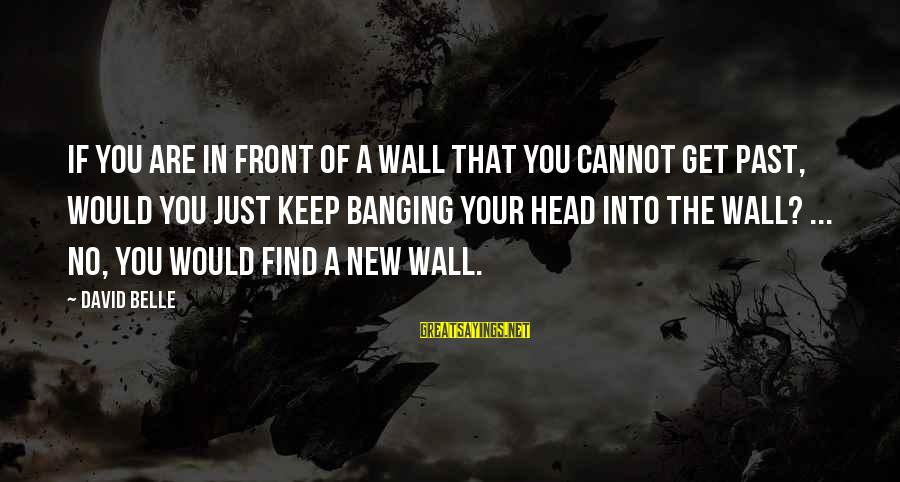 Head Banging Sayings By David Belle: If you are in front of a wall that you cannot get past, would you