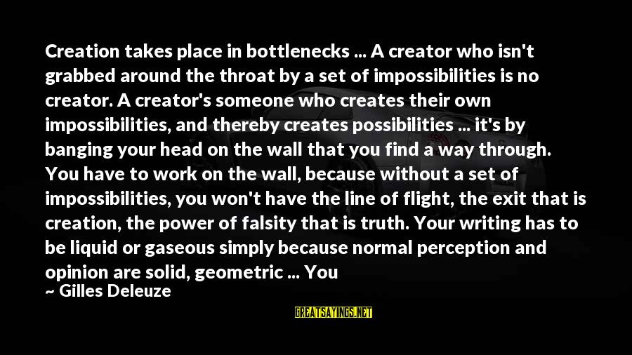 Head Banging Sayings By Gilles Deleuze: Creation takes place in bottlenecks ... A creator who isn't grabbed around the throat by