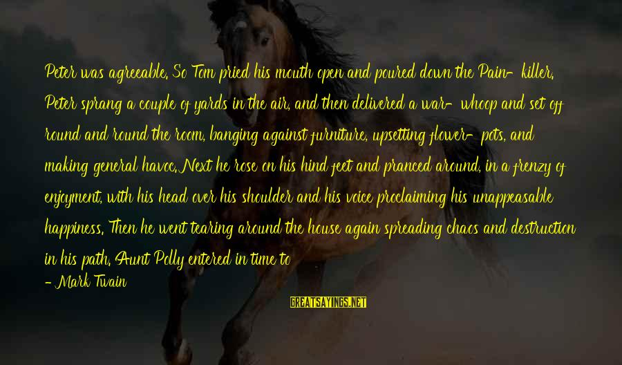Head Banging Sayings By Mark Twain: Peter was agreeable. So Tom pried his mouth open and poured down the Pain-killer. Peter