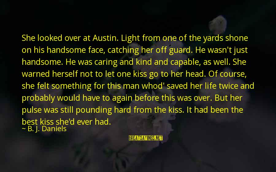 Head Pounding Sayings By B. J. Daniels: She looked over at Austin. Light from one of the yards shone on his handsome