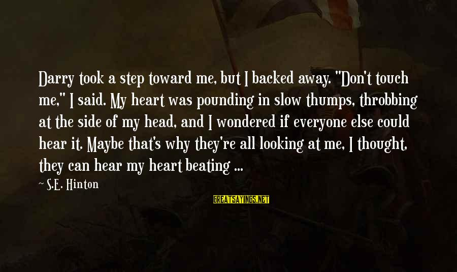 """Head Pounding Sayings By S.E. Hinton: Darry took a step toward me, but I backed away. """"Don't touch me,"""" I said."""