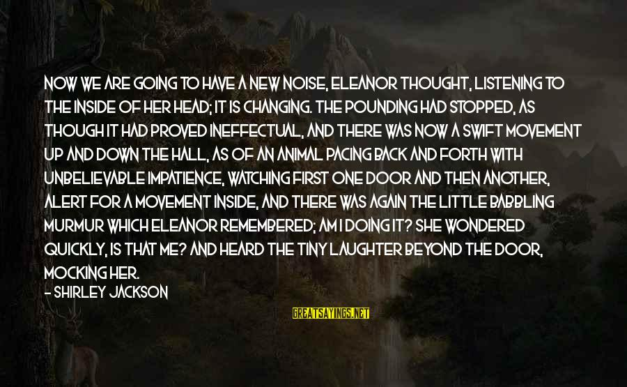 Head Pounding Sayings By Shirley Jackson: Now we are going to have a new noise, Eleanor thought, listening to the inside