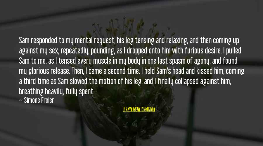 Head Pounding Sayings By Simone Freier: Sam responded to my mental request, his leg tensing and relaxing, and then coming up