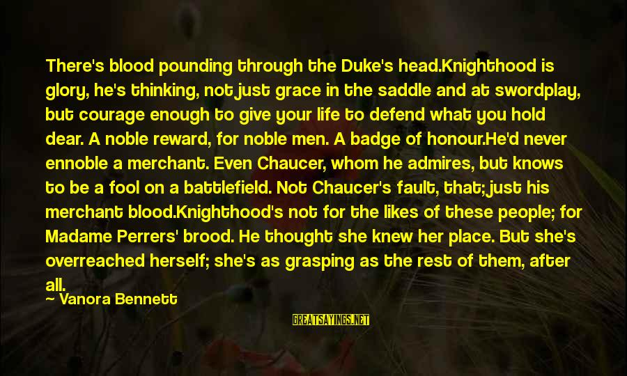 Head Pounding Sayings By Vanora Bennett: There's blood pounding through the Duke's head.Knighthood is glory, he's thinking, not just grace in