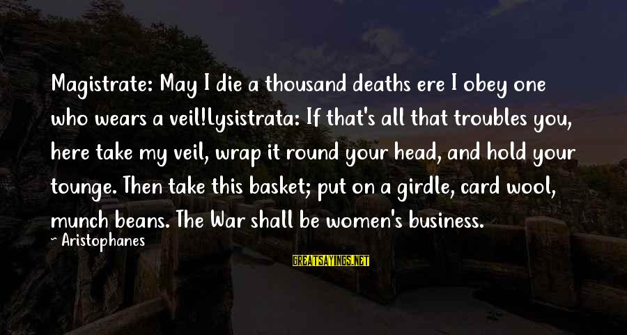 Head Wrap Sayings By Aristophanes: Magistrate: May I die a thousand deaths ere I obey one who wears a veil!Lysistrata: