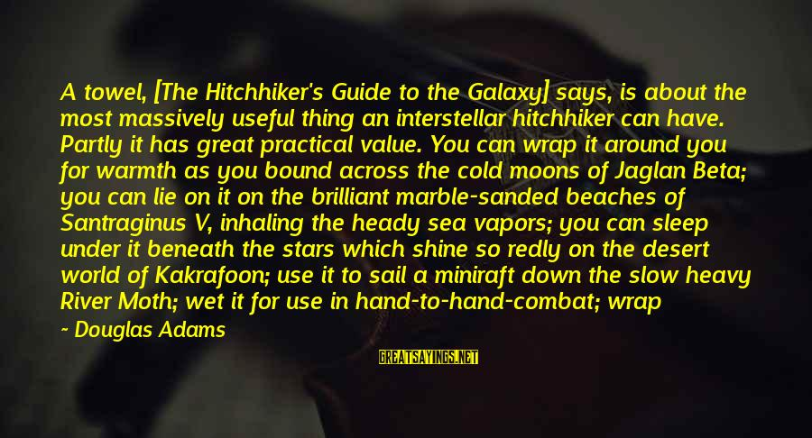 Head Wrap Sayings By Douglas Adams: A towel, [The Hitchhiker's Guide to the Galaxy] says, is about the most massively useful