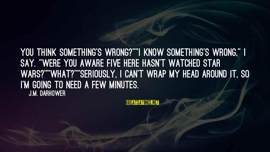 "Head Wrap Sayings By J.M. Darhower: You think something's wrong?""""I know something's wrong,"" I say. ""Were you aware Five here hasn't"