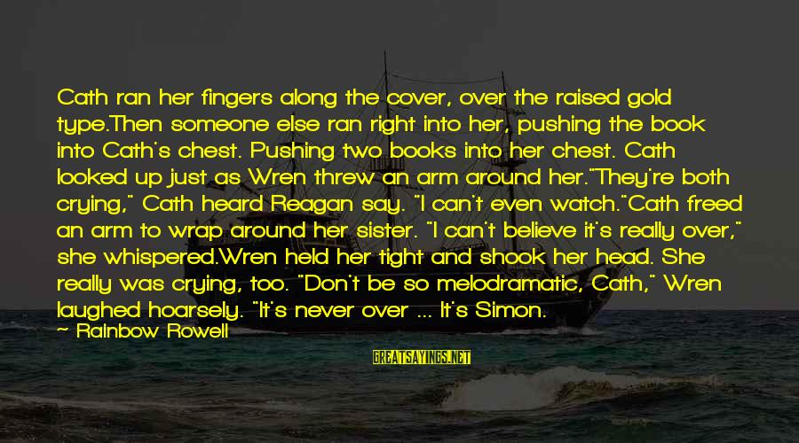Head Wrap Sayings By Rainbow Rowell: Cath ran her fingers along the cover, over the raised gold type.Then someone else ran
