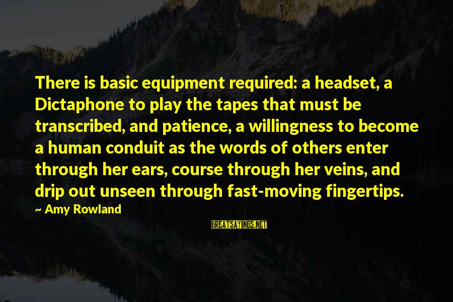 Headset Sayings By Amy Rowland: There is basic equipment required: a headset, a Dictaphone to play the tapes that must