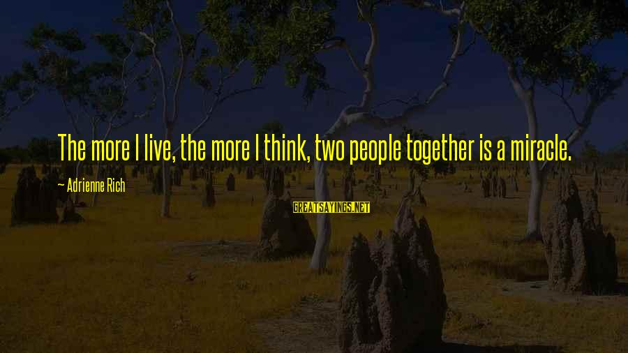 Healing Emotionally Sayings By Adrienne Rich: The more I live, the more I think, two people together is a miracle.