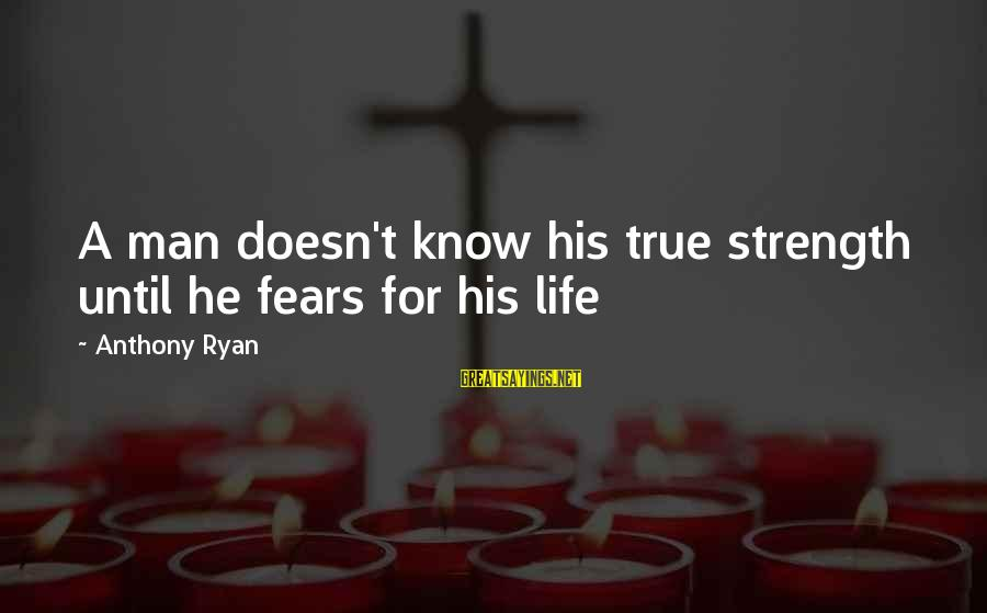 Healing Emotionally Sayings By Anthony Ryan: A man doesn't know his true strength until he fears for his life