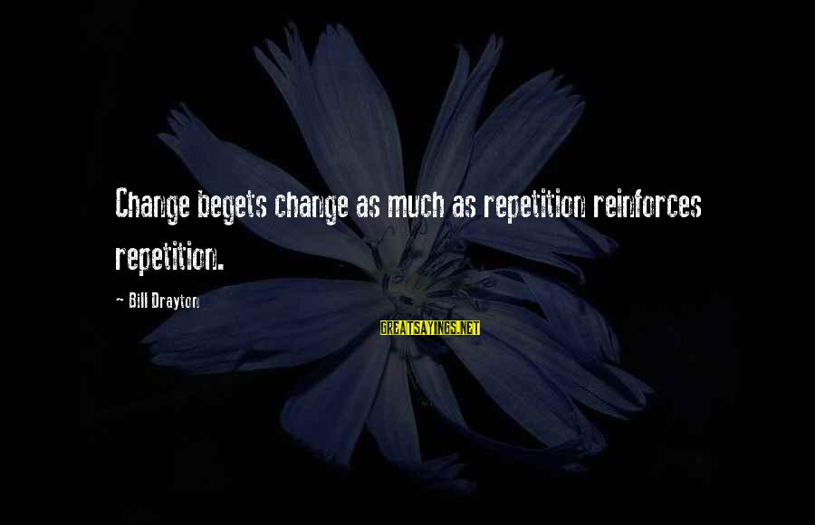 Healing Emotionally Sayings By Bill Drayton: Change begets change as much as repetition reinforces repetition.