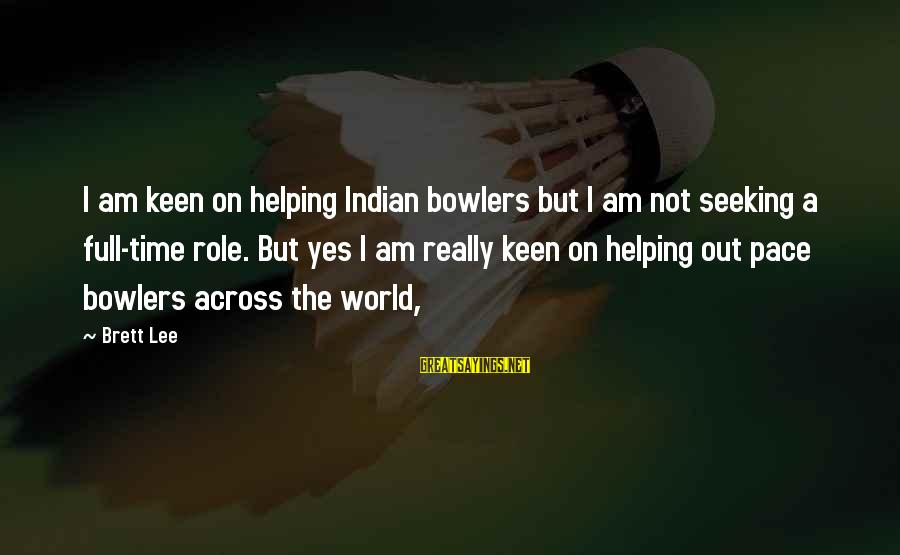Healing Emotionally Sayings By Brett Lee: I am keen on helping Indian bowlers but I am not seeking a full-time role.