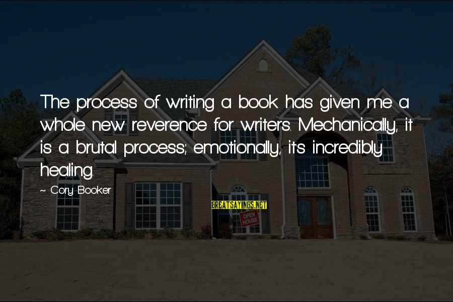 Healing Emotionally Sayings By Cory Booker: The process of writing a book has given me a whole new reverence for writers.
