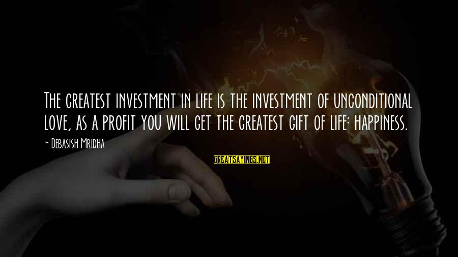 Health And Hygiene Sayings By Debasish Mridha: The greatest investment in life is the investment of unconditional love, as a profit you