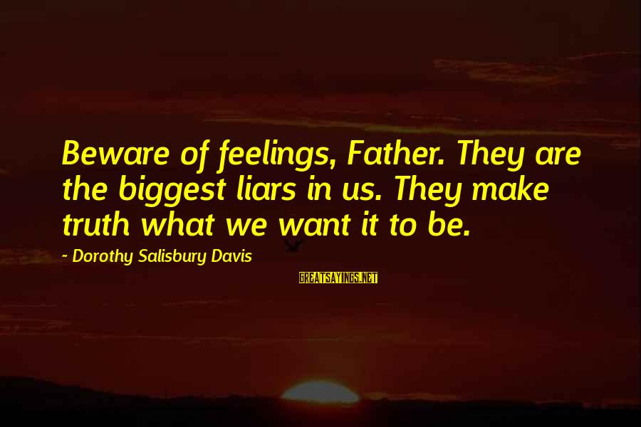 Health And Hygiene Sayings By Dorothy Salisbury Davis: Beware of feelings, Father. They are the biggest liars in us. They make truth what