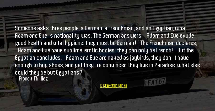 Health And Hygiene Sayings By Franck Thilliez: Someone asks three people, a German, a Frenchman, and an Egyptian, what Adam and Eve's