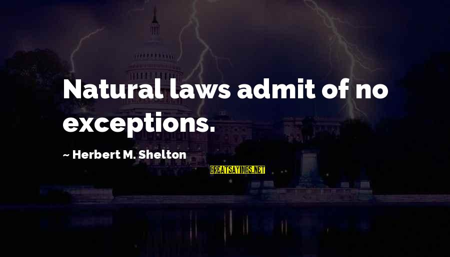 Health And Hygiene Sayings By Herbert M. Shelton: Natural laws admit of no exceptions.